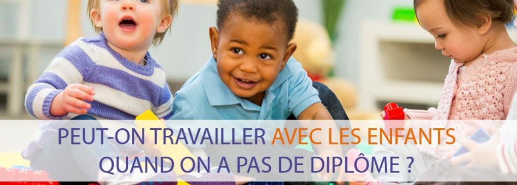 Travailler Avec Les Enfants Sans Diplome C Est Possible